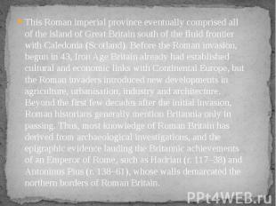 This Roman imperial province eventually comprised all of the island of Great Bri