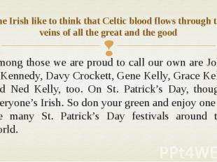 The Irish like to think that Celtic blood flows through the veins of all the gre