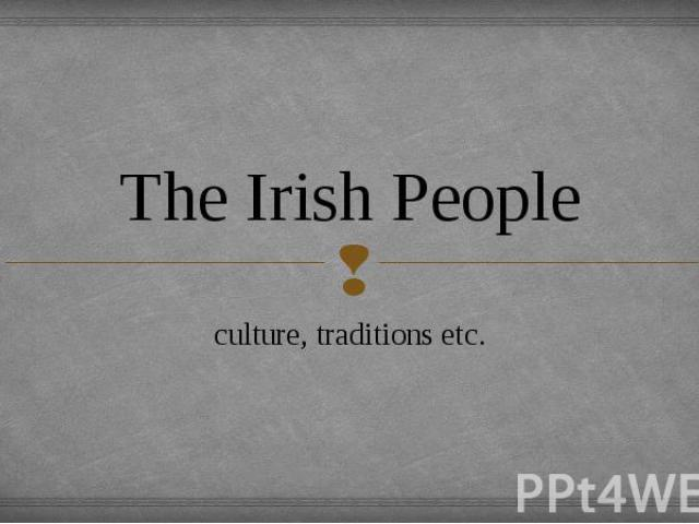 The Irish People culture, traditions etc.