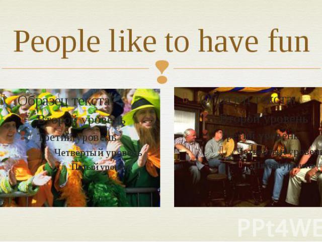People like to have fun