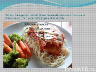 Chicken Parmigiana - baked chicken breast with parmesan cheese and tomato sauce.