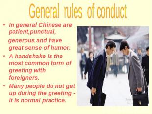 In general Chinese are patient,punctual, generous and have great sense of humor.