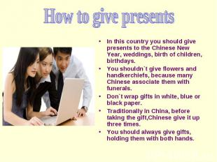 In this country you should give presents to the Chinese New Year, weddings, birt