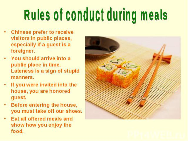 Chinese prefer to receive visitors in public places, especially if a guest is a foreigner. You should arrive into a public place in time. Lateness is a sign of stupid manners. If you were invited into the house, you are honored guest. Before enterin…