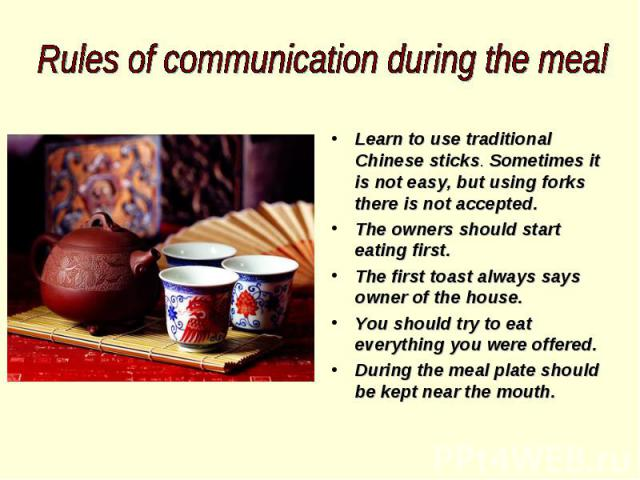 Learn to use traditional Chinese sticks. Sometimes it is not easy, but using forks there is not accepted. The owners should start eating first. The first toast always says owner of the house. You should try to eat everything you were offered. During…