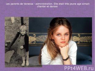Les parents de Vanessa - administration. Elle etait très jeune age aimait chante