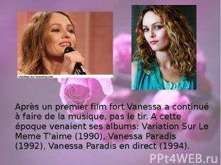 Après un premier film fort Vanessa a continué à faire de la musique, pas le tir.