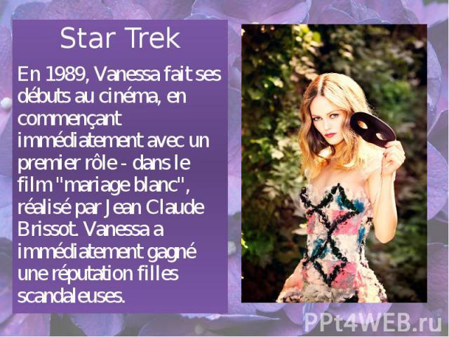 """Star Trek Star Trek En 1989, Vanessa fait ses débuts au cinéma, en commençant immédiatement avec un premier rôle - dans le film """"mariage blanc"""", réalisé par Jean Claude Brissot. Vanessa a immédiatement gagné une réputation filles scandaleuses."""