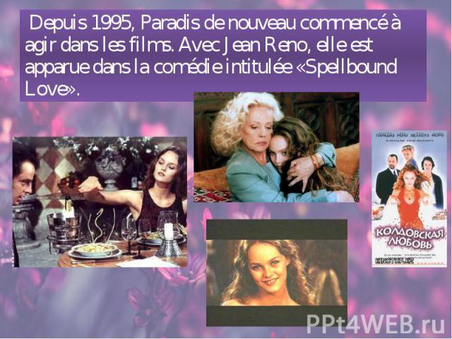 Depuis 1995, Paradis de nouveau commencé à agir dans les films. Avec Jean Reno, elle est apparue dans la comédie intitulée «Spellbound Love». Depuis 1995, Paradis de nouveau commencé à agir dans les films. Avec Jean Reno, elle est apparue dans la co…