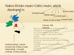Native Britain music=Celtic music, which developed in