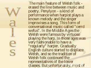 The main feature of Welsh folk - erased the line between music and poetry. Penyl