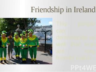 Friendship in Ireland This people can demonstrate us well that Irish are very fr