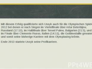 Mit diesem Erfolg qualifizierte sich Ussyk auch für die Olympischen Spiele 2012