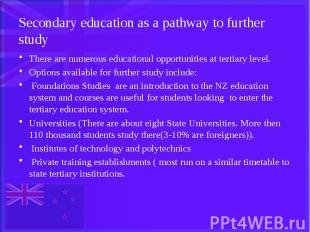 Secondary education as a pathway to further study There are numerous educational