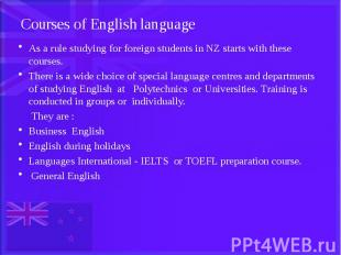 Courses of English language As a rule studying for foreign students in NZ starts