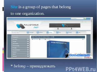 Site is a group of pages that belong Site is a group of pages that belong to one
