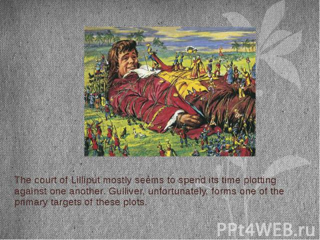 The court of Lilliput mostly seems to spend its time plotting against one another. Gulliver, unfortunately, forms one of the primary targets of these plots. The court of Lilliput mostly seems to spend its time plotting against one another. Gulliver,…