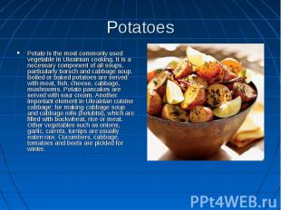 Potatoes Potato is the most commonly used vegetable in Ukrainian cooking. It is