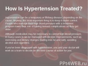 How Is Hypertension Treated? Hypertension can be a temporary or lifelong disease