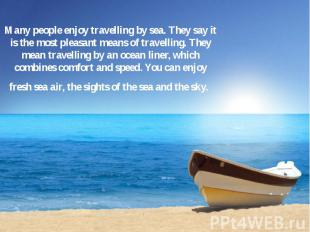 Many people enjoy travelling by sea. They say it is the most pleasant means of t
