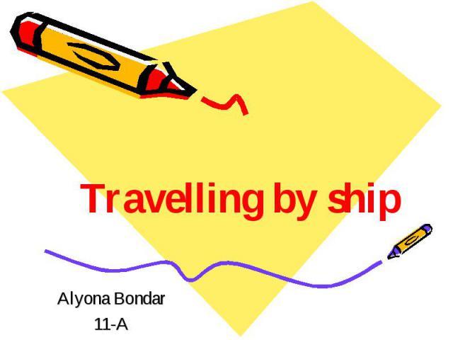 Travelling by ship Alyona Bondar 11-A
