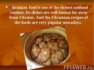 Ukrainian foodis one of the richest national cuisines. Its dishes are well