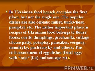 In Ukrainian foodborschoccupiesthe first place, but not the si