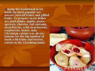Among thetraditional sweet foodsthe most popular are uswars (stewed