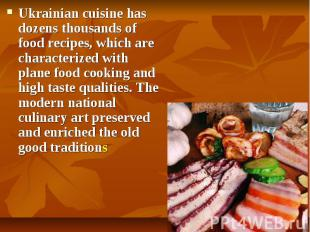 Ukrainian cuisinehas dozens thousands of food recipes, which are character