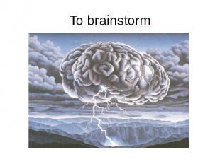 To brainstorm