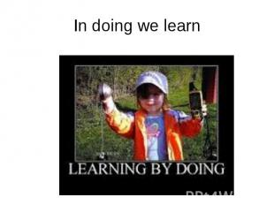 In doing we learn