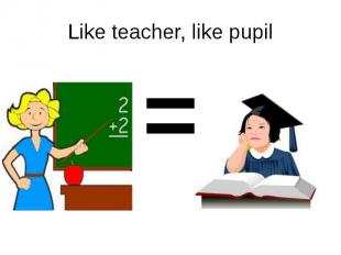 Like teacher, like pupil =