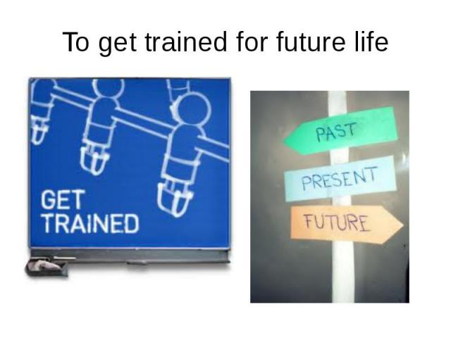 To get trained for future life