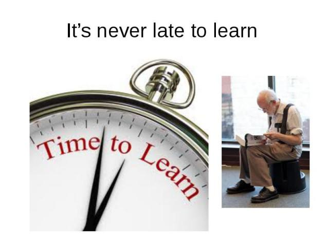 It's never late to learn