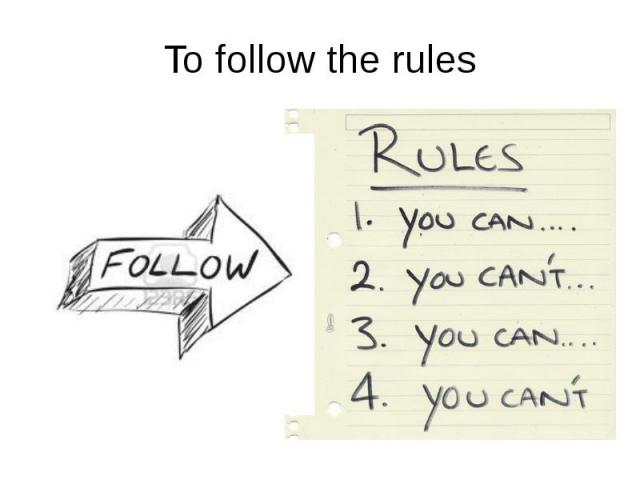 To follow the rules