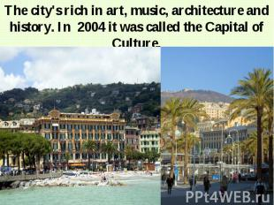 The city's rich in art, music, architecture and history. In 2004 it was called t