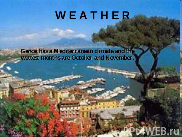 W E A T H E R Genoa has a Mediterranean climate and the wettest months are October and November.
