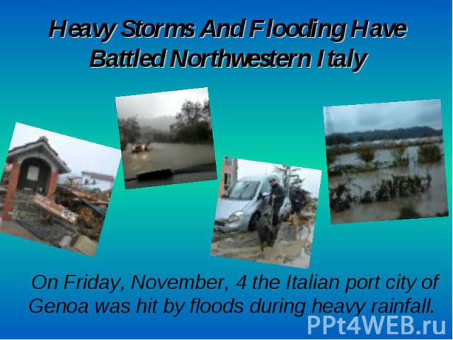 Heavy Storms And Flooding Have Battled Northwestern Italy On Friday, November, 4 the Italian port city of Genoa was hit by floods during heavy rainfall.