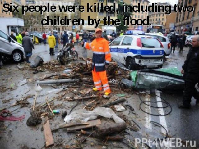 Six people were killed, including two children by the flood. Six people were killed, including two children by the flood.