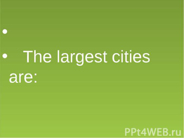 The largest cities are: