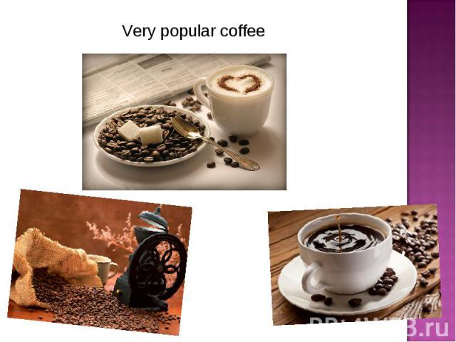 Very popular coffee Very popular coffee