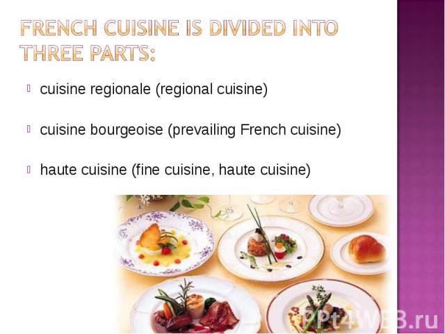 cuisine regionale (regional cuisine) cuisine regionale (regional cuisine) cuisine bourgeoise (prevailing French cuisine) haute cuisine (fine cuisine, haute cuisine)