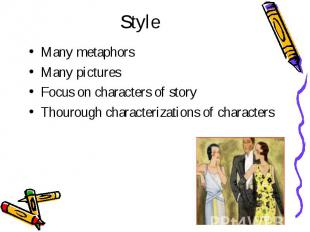 Style Many metaphors Many pictures Focus on characters of story Thourough charac