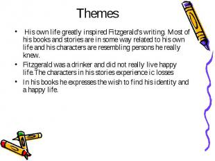 Themes  His own life greatly inspired Fitzgerald's writing. Most of his boo