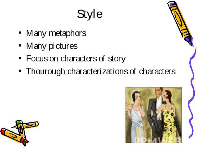 Style Many metaphors Many pictures Focus on characters of story Thourough characterizations of characters