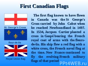 The first flag known to have flown in Canada was the St George's Cross&nbsp
