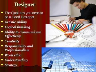 Designer The Qualities you need to be a Good Designer Artistic Ability Logical t