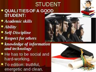 STUDENT QUALITIES OF A GOOD STUDENT: Academic skills Ability Self-Discipline Res