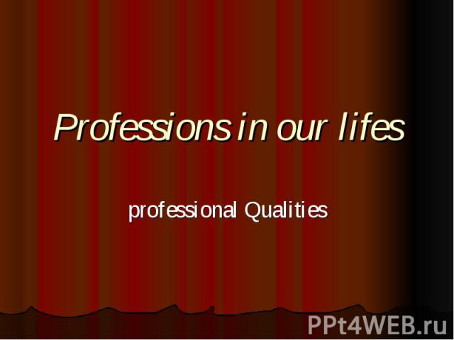 Professions in our lifes professional Qualities
