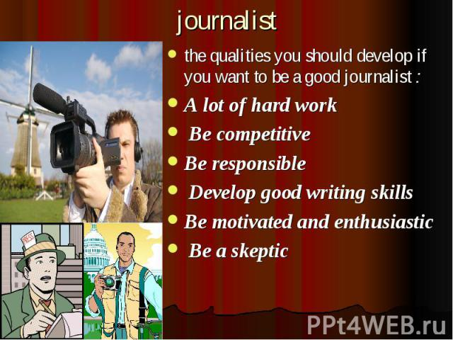 qualities of a good journalist essay Qualities of a good reporter qualities of a good journalist journalism is a sacred profession so one should require certain qualities for this profession.